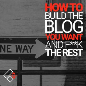 Here's How To Build The Blog You Want